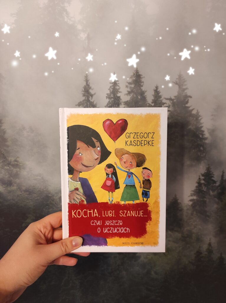""",,Kocha, lubi, szanuje... czyli jeszcze o uczuciach"""" – Grzegorz Kasdepke : uczucia dzieci"""